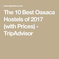The 10 Best Oaxaca Hostels of 2017 (with Prices) - TripAdvisor
