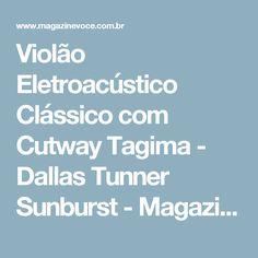 Violão Eletroacústico Clássico com Cutway Tagima - Dallas Tunner Sunburst - Magazine Casadaprosperida