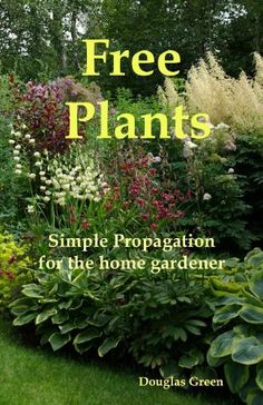 5/22 $3.99, Free Plants - Simple Propagation for the Home Gardener - Kindle edition by Douglas Green. Crafts, Hobbies & Home Kindle eBooks @ Amazon.com.