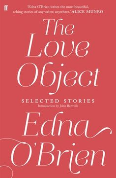 The Love Object: Selected Stories of Edna O'Brien: Amazon.co.uk: Edna O'Brien: Books