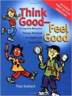 Think Good - Feel Good: A Cognitive Behaviour Therapy Workbook for Children and Young People: 9780470842904: Medicine & Health Science Books @ Amazon.com