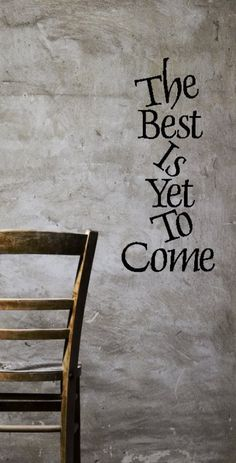 ".the writing is on the wall...""THE BEST IS YET TO COME."" GOD I HOPE SO."