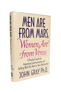 Men Are From Mars, Women Are from Venus: A Practical Guide for Improving Communication & Getting What You Want in Your Relationships