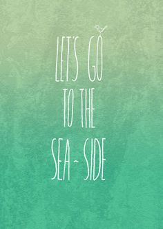 Let's Go To The Sea Side! #quotes
