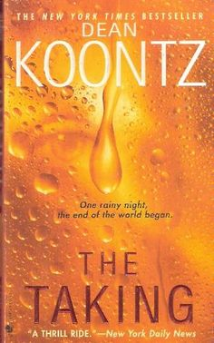 "Dean R. Koontz - ""The Taking"" if you want a book thats worth reading and you cannot put down read this!!!"