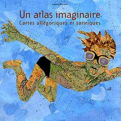 Un atlas imaginaire - Cartes allégoriques et satiriques