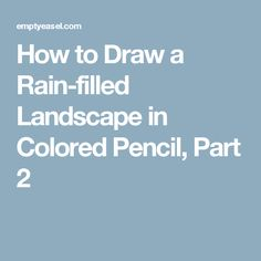 How to Draw a Rain-filled Landscape in Colored Pencil, Part 2