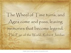 The Wheel of Time turns, and Ages come and pass, leaving memories that become legend.