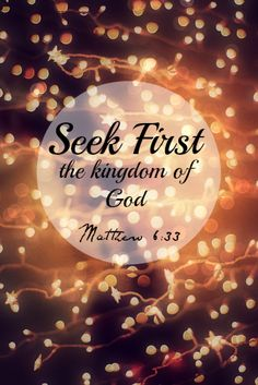 Seek first the kingdom of God, and his righteousness, and all these things will be added to you as well. Matthew 6:33 #Love #SeekFirst #Bible #Quote #Matthew633 #Truth #God #Christian #Pretty #Biblequote