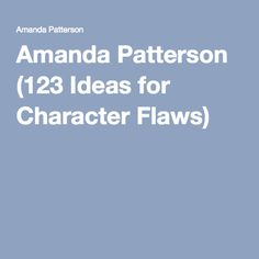 Amanda Patterson (123 Ideas for Character Flaws)