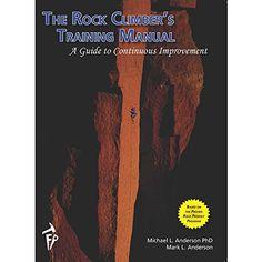The Rock Climber's Training Manual: Michael L. Anderson PhD, Mark L. Anderson: 9780989515610: Amazon.com: Books