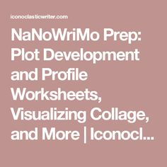 NaNoWriMo Prep: Plot Development and Profile Worksheets, Visualizing Collage, and More | Iconoclastic Writer