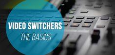 Video Switchers: The Basics