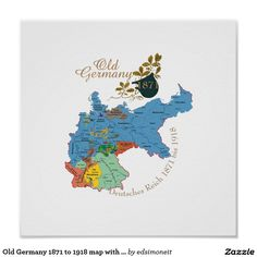 Old Germany 1871 to 1918 map with Oak Leaves Poster...Look at this old map to see how much larger Germany was in 1871 compared to today...you can see Ostpreussen (East Prussia) on the far eastern border.