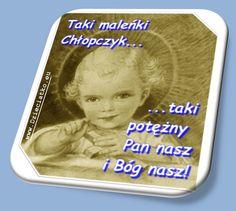 Taki maleńki Chłopczyk..., taki potężny Pan nasz i Bóg nasz!
