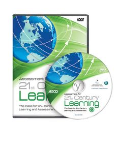 Assessment for 21st Century Learning Disc 1: The Case for 21st Century Learning and Assessment