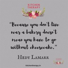 """""""Because you don't live near a bakery doesn't mean you have to go without cheesecake."""" Hedy Lamarr"""