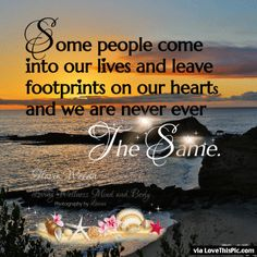 Some People Come Into Your Life Leave Footprints In Your Heart And You Are Never The Same