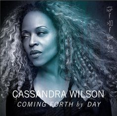 Jazzava café: Cassandra Wilson - ''Coming Forth By Day' (2015). Coming Forth by Day is an homage dedicated to the beauty, power, and genius of Billie Holiday...