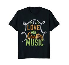 Love My #Country #Music #Tshirt, several colors and sizes available.  Soft and comfortable casual #fashion #clothing you'll love.  Great for a country music fan tee shirt.  Shop now