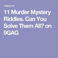 11 Murder Mystery Riddles. Can You Solve Them All? on 9GAG