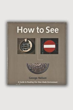 the modern archive - How to See Book By George Nelson Available at http://www.themodernarchive.com #themodernarchive #Artbooks