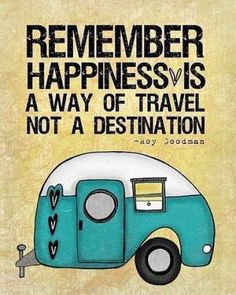 Happiness is a way of travel not destination