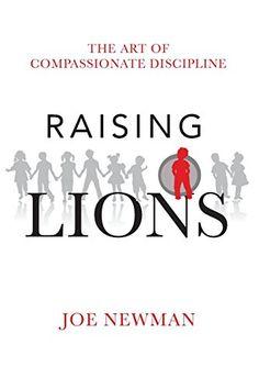 Raising Lions by Joe, Dr Newman http://www.amazon.ca/dp/1453639683/ref=cm_sw_r_pi_dp_M8VOvb12DYWBG