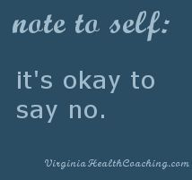 When you say yes to something you have to say no to other things...saying no is crucial!