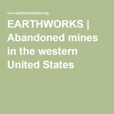 EARTHWORKS | Abandoned mines in the western United States