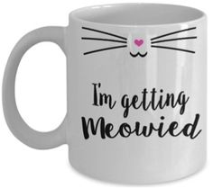 Wedding Planning Fun Mug! I'm Getting Meowied! Plus HUGE list of Bridal Shower Gifts for the Bride to Be!