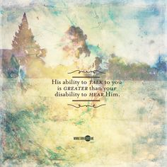"""""""His ability to talk to you is greater than your disability to hear Him."""" – Pastor Joseph Prince,"""