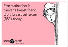 Please do a breast self-exam today.