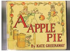 Picture Story Book. A Apple Pie by Kate Greenaway, Childrens Nursery Rhyme, is an abc book that goes through the alphabet and tells all the things that they did for apple pie that starts with that letter of the alphabet.