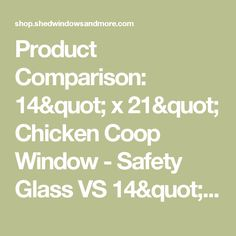 "Product Comparison: 14"" x 21"" Chicken Coop Window - Safety Glass VS 14"" x 21""  2 Track DuroView with PVC Film VS 24"" x 34"" More View Window"