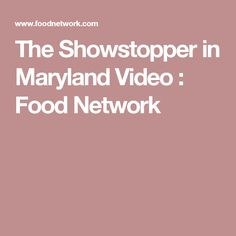 The Showstopper in Maryland Video : Food Network