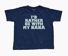 I'd Rather Be With My NANA Navy Blue Toddler T-Shirt on Etsy, $11.99
