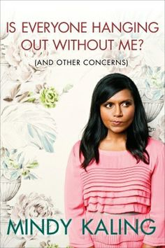 2. Is Everyone Hanging Out Without Me (And Other Concerns) by Mindy Kaling