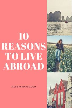 10 REASONS TO LIVE ABROAD AT LEAST ONCE    10 reasons to take the big leap from an American living abroad.