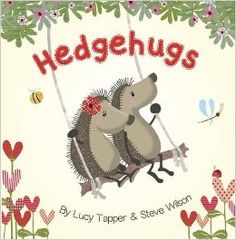 The adorable Hedgehugs children's book by Lucy Tapper and Steve Wilson.