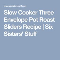 Slow Cooker Three Envelope Pot Roast Sliders Recipe | Six Sisters' Stuff