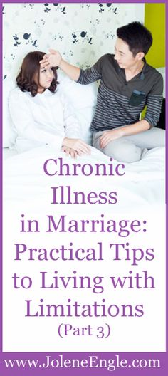 Chronic Illness in Marriage:  Practical Tips to Living with Limitations (Part 3)