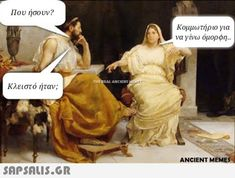 Funny Greek Quotes, Funny Picture Quotes, Sarcastic Quotes, Funny Pictures, Funny Quotes, Funny Memes, Jokes, Ancient Memes, Art History Memes