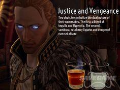 Justice & Vengeance Recipe  Justice:      1/2 oz Tequila     1/2 oz Hpnotiq  Vengeance:      1/2 oz Sambuca     1/2 oz Raspberry Liqueur     Layer of overproof rum on top to burn