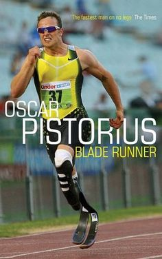 Blade Runner   Oscar Pistorious...his story.  A real hero.