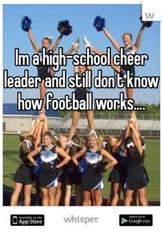 Im a high-school cheer leader and still don't know how football works. And my brother is a coach. Im a high-school cheer leader and still don't know how football works. And my brother is a coach. High School Cheerleading, Cheerleading Quotes, Cheer Stunts, Cheer Dance, School Football, School Sports, Cheerleading Outfits, Cheer Qoutes, Funny Cheer Quotes