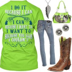 Click on the links below the image to buy each item or for more info. I Do It Because I Can Shirt Miss Me Jeans Lime Camo Purse Ariat Boots Angel Wing Necklace