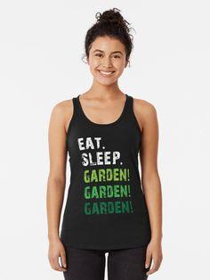 EAT. SLEEP. GARDEN! GARDEN!GARDEN! | Awesome Gardener T-shirt by BusyBeeGarden | Redbubble