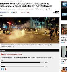Enquete: você concorda com a participacao de mascarados e acoes violentas em manifestacoes? Protestos de professores no centro terminou com atos de vandalismo nesta terca (16 ) - http://noticias.r7.com/rio-de-janeiro/enquete-voce-concorda-com-a-participacao-de-mascarados-e-acoes-violentas-em-manifestacoes-16102013