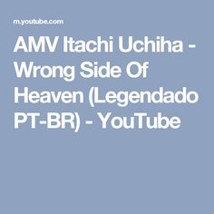 AMV Itachi Uchiha - Wrong Side Of Heaven (Legendado PT-BR) - YouTube